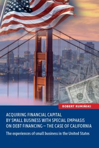 Acquiring financial capital by small business with special emphasis on debt financing ...